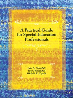 A Practical Guide for Special Education Professionals By Churchill, Lisa R./ Mulholland, Rita/ Cepello, Michelle R.