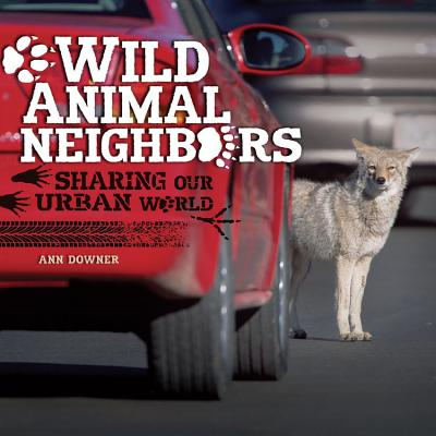 Wild Animal Neighbors By Downer, Ann