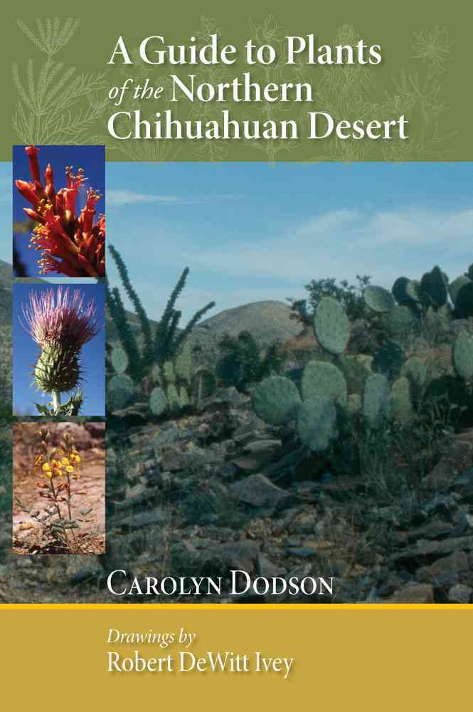 A Guide to Plants of the Northern Chihuahuan Desert By Dodson, Carolyn/ Ivey, Robert Dewitt